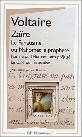 Zaïre, Le Fanatisme ou Mahomet le prophète, Nanine ou l'Homme sans préjugé, Le café ou l'Ecossaise