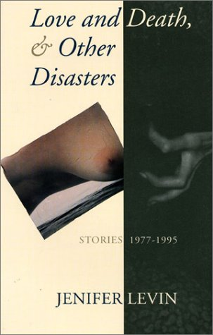 Love and Death, and Other Disasters: Stories, 1977-1995
