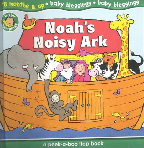Noah's Noisy Ark: A Peek-A-Boo Lift-The-Flap Book