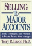 Selling to Major Accounts: Tools, Techniques, and Practical Solutions for Sales Manager