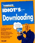 The Complete Idiot's Guide To Downloading
