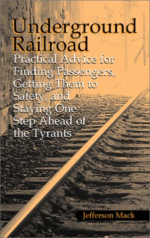 underground-railroad-practical-advice-for-finding-passengers-getting-them-to-safety-and-staying-one-step-ahead-of-the-tyrants