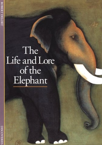 The Life And Lore Of The Elephant by Robert Delort