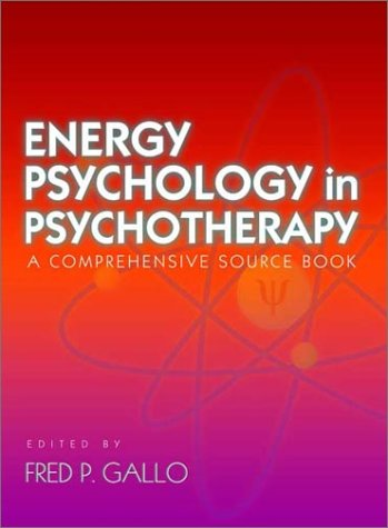 Energy Psychology in Psychotherapy: A Comprehensive Source Book