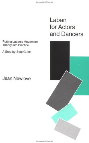 Laban for Actors and Dancers: Putting Laban's Movement Theory Into Practice: A Step-By-Step Guide