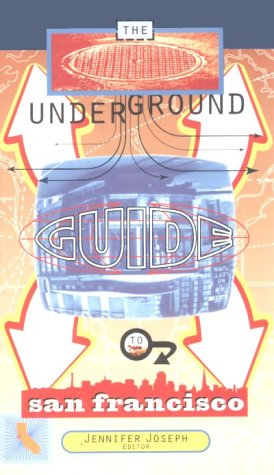 The Underground Guide to San Francisco by Jennifer Joseph