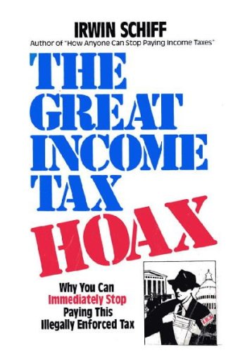 The Great Income Tax Hoax: Why You Can Immediately Stop Paying This Illegally Enforced Tax