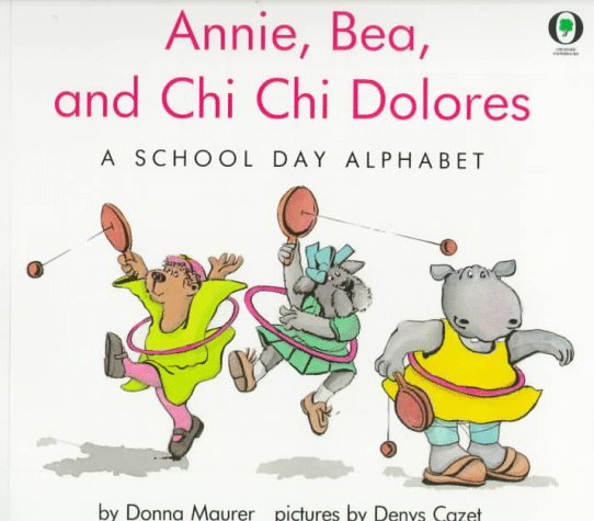 Annie, Bea, And Chi Chi Dolores: A School Day Alphabet