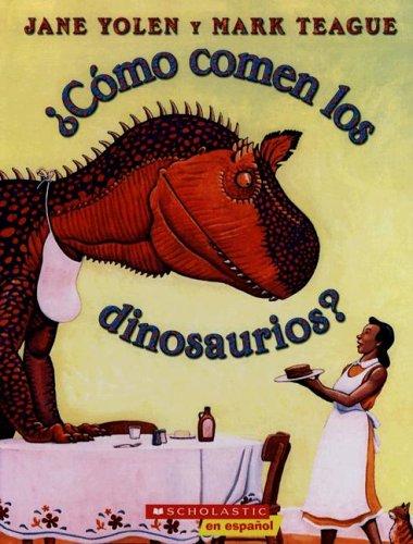 ¿Cómo Comen los Dinosaurios? = How Do Dinosaurs Eat Their Food?