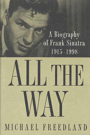 All the Way: A Biography of Frank Sinatra 1915-1998