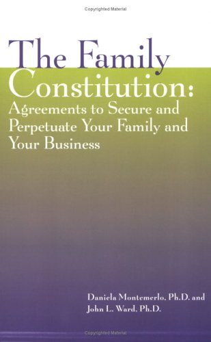 The Family Constitution: Agreements to Secure and Perpetuate Your Family and Your Business