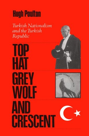 The Top Hat, the Grey Wolf, and the Crescent: Turkish Nationalism and the Turkish Republic