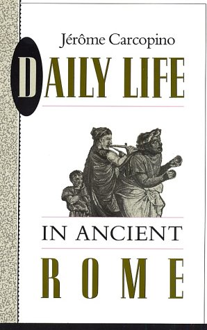Daily Life in Ancient Rome by Jérôme Carcopino