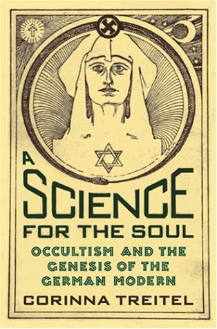 A Science for the Soul: Occultism and the Genesis of the German Modern