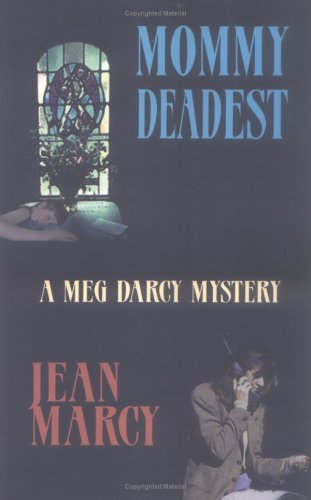 Ebook Mommy Deadest: A Meg Darcy Mystery by Jean Marcy read!