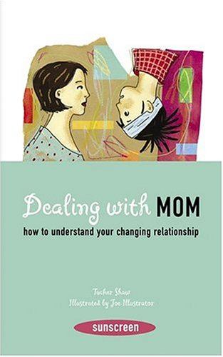 Dealing with Mom: How to Understand Your Changing Relationship