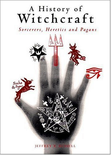 A History of Witchcraft, Sorcerers, Heretics, and Pagans by Jeffrey Burton Russell