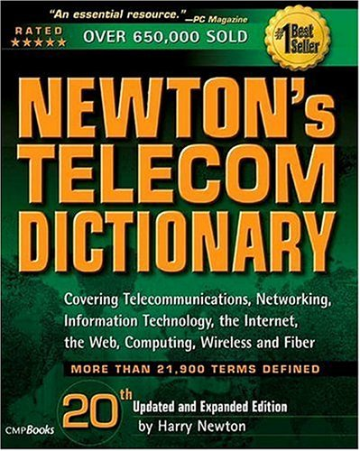 Newton's Telecom Dictionary: Covering Telecommunications, Networking, Information Technology, Computing and the Internet