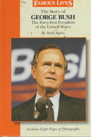 The Story Of George Bush: The Forty First President Of The United States