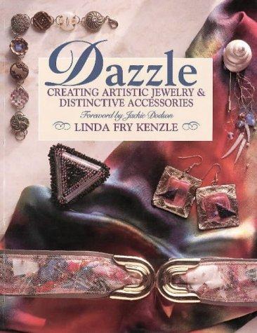 Dazzle: Creating Artistic Jewelry and Distinctive Accessories
