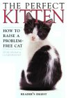 The Perfect Kitten: How to Raise a Problem Free Cat