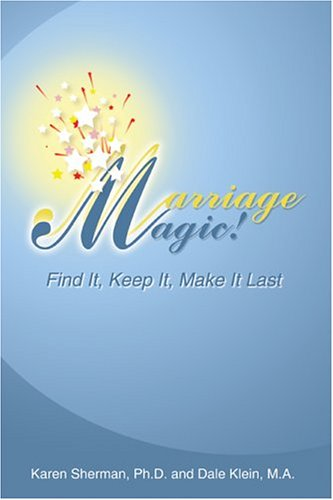 Marriage Magic!: Find It, Keep It, Make It Last!