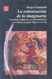 La colonización de lo imaginario. Sociedades indígenas y occidentalización en el México español. Siglos XVI-XVIII