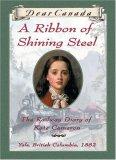 A Ribbon of Shining Steel: The Railway Diary of Kate Cameron (Dear Canada)