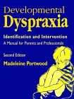 Developmental Dyspraxia: Identification and Intervention - A Manual for Parents and Professionals