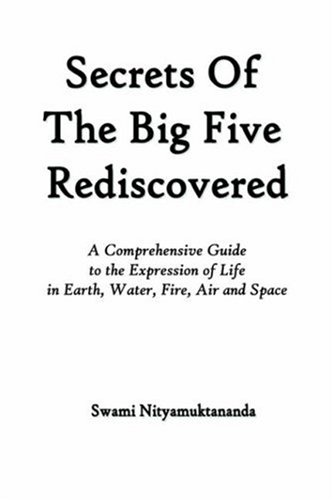 Secrets of the Big Five Rediscovered - A Comprehensive Guide to the Expression of Life in Earth, Water, Fire, Air and Space