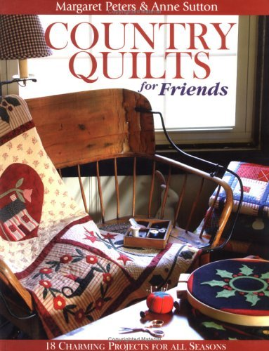 Country Quilts for Friends: 18 Charming Projects for All Seasons