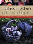 Mushroom Picker's Foolproof Field Guide: The Expert Guide to Identifying, Picking and Using Wild Mushrooms