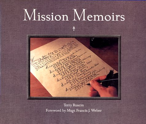 Mission Memoirs: A Collection of Photographs, Sketches & Reflections of California's Past