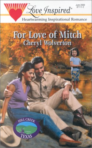 For Love Of Mitch (Love Inspired)(Hill Creek Texas, #3) by Cheryl Wolverton