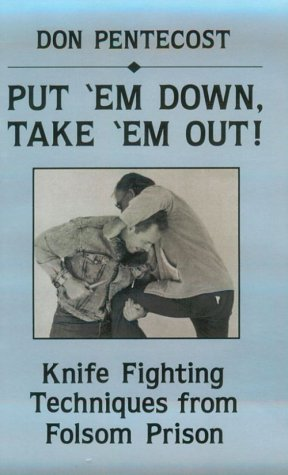 Put Em Down, Take Em Out!: Knife Fighting Techniques from