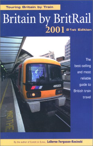 Britain by BritRail 2001: How to Tour Britain by Train