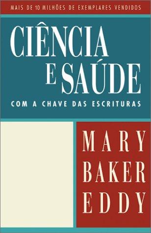 Ciencia E Saude Com a Chave Das Escrituras/Science and Health With Key to the Scriptures: Bilingual Edition
