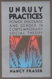 Unruly Practices: Power, Discourse, And Gender In Contemporary Social Theory