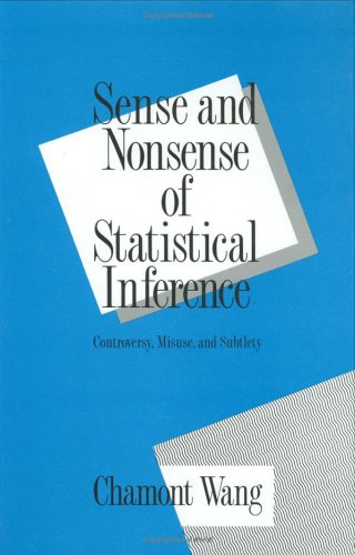Sense and Nonsense of Statistical Inference: Controversy: Misuse, and Subtlety