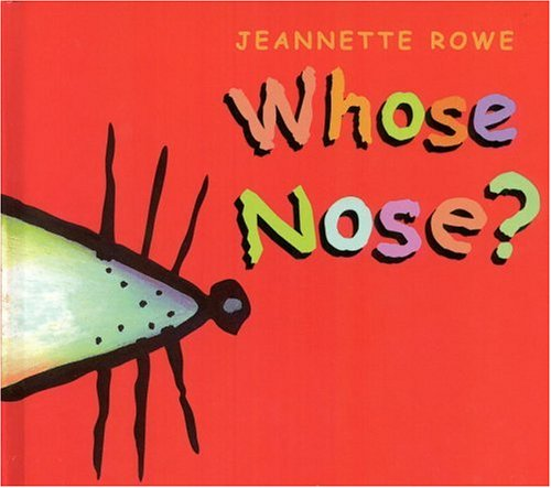 Whose Nose? by Jeannette Rowe