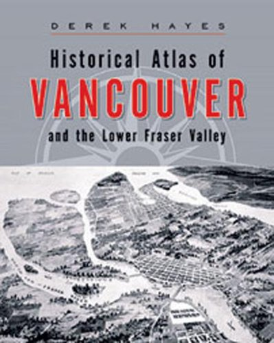 Historical Atlas of Vancouver and the Lower Fraser Valley by Derek Hayes