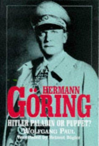 Hermann Göring: Hitler Paladin or Puppet?