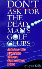 Don't Ask for the Dead Man's Golf Clubs by Lynne Kelly
