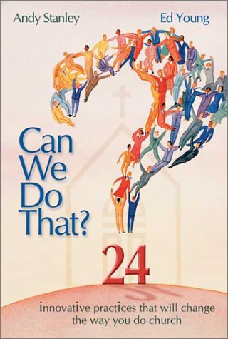 Can We Do That?: 24 Innovative Practices That Will Change the Way You Do Church