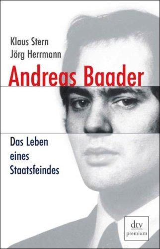 Andreas Baader: Das Leben Eines Staatsfeindes