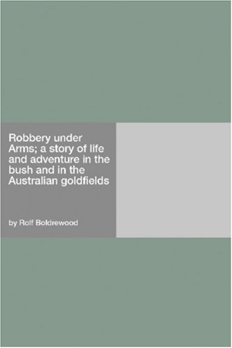 Robbery Under Arms; A Story Of Life And Adventure In The Bush And In The Australian Goldfields