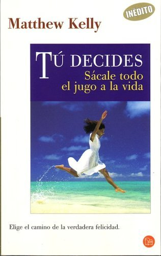 Tu Decides/you Decide: Sacale Todo El Jugo a La Vida/take All the Juice of Life