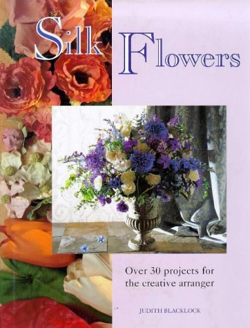 Reader's Digest Silk Flowers: Complete Colour and Style Guide for the Creative Arranger