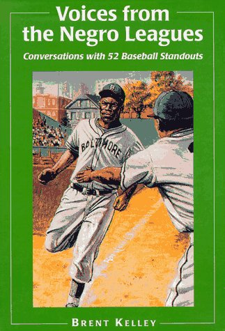 Voices from the Negro Leagues: Conversations with 52 Baseball Standouts of the Period 1924-1960