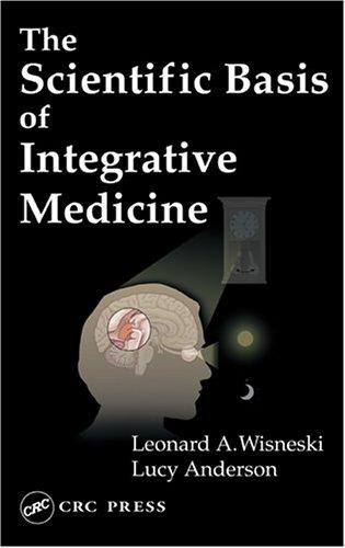The Scientific Basis Of Integrative Medicine by Leonard A. Wisneski